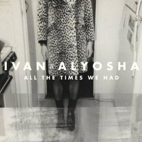 Ivan And Alyosha - All The Times We Had
