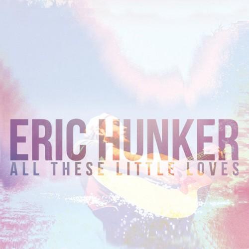 Eric Hunker - All These Little Loves (2013)