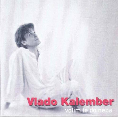 Vlado Kalember - Volim Te Do Neba (2004)