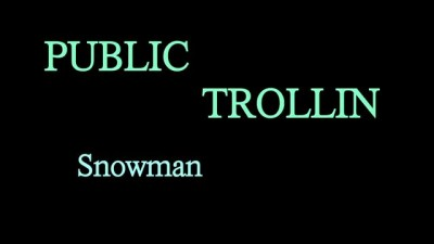 Public Trollin: Snowman Scare!