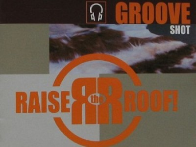 Raise the Roof - Groove shot
