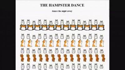 Original Hampster Dance circa 1997 (hamsters dancing online)... and peek at the new