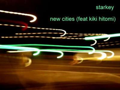Starkey New Cities feat Kiki Hitomi